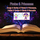 Pirates & Princesses - Songs & Stories of Pirates & Princesses, Fairies & Genies & Giants & Mermaids by Tilly