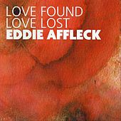 Love Found Love Lost von Eddie Affleck