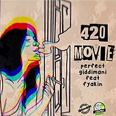 420 Movie (feat. Fyakin) by Perfect Giddimani