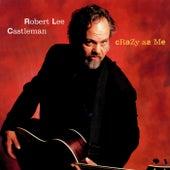 Crazy As Me by Robert Lee Castleman