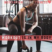 Workout Is in My Body by Motivation Sport Fitness