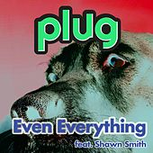 Even Everything von Plug