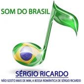Não Gosto Mais de Mim, A Bossa Romântica de Sérgio Ricardo (Som do Brasil) by Sérgio Ricardo