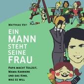 Ein Mann steht seine Frau! (Papa macht Teilzeit, Mama Karriere und das Kind, was es will.) de Matthias Veit