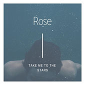 Take Me to the Stars de Rose (FR)