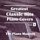 Greatest Classic Hits Piano Covers Vol. 1 by Piano Masters