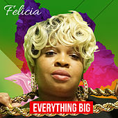 Everything Big by Felicia