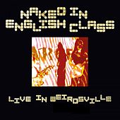 Live in Weirdsville de Naked In English Class
