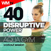 40 Disruptive Power For Aqua Gym Workout Session (Unmixed Compilation For Fitness & Workout 128 Bpm / 32 Count) by Workout Music Tv