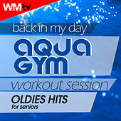 Back In My Day Aqua Gym Workout Session - Oldies Hits For Seniors (60 Minutes Mixed Compilation for Fitness & Workout 128 Bpm / 32 Count) by Workout Music Tv