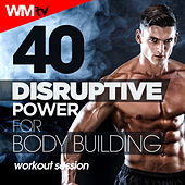 40 Disruptive Power For Body Building Workout Session (Unmixed Compilation For Fitness & Workout 90 - 151 Bpm) by Workout Music Tv