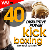 40 Disruptive Power For Kick Boxing Workout Session (Unmixed Compilation For Fitness & Workout 140 Bpm / 32 Count) by Workout Music Tv