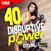 40 Disruptive Power For Cycling Workout Session (Unmixed Compilation For Fitness & Workout 120 - 180 Bpm) by Workout Music Tv