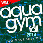 Aqua Gym Fall 2018 Workout Session (60 Minutes Mixed Compilation for Fitness & Workout 128 Bpm / 32 Count) by Workout Music Tv