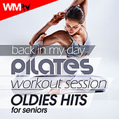 Back In My Day Pilates Workout Session - Oldies Hits For Seniors (60 Minutes Mixed Compilation for Pilates 95 Bpm) by Workout Music Tv