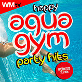 Happy Aqua Gym Party Hits Workout Session (60 Minutes Mixed Compilation for Fitness & Workout 128 Bpm / 32 Count) by Workout Music Tv