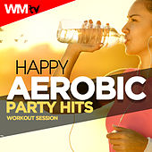 Happy Aerobic Party Hits Workout Session (60 Minutes Mixed Compilation for Fitness & Workout 135 Bpm / 32 Count) by Workout Music Tv