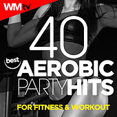 40 Best Aerobic Party Hits For Fitness & Workout (Unmixed Compilation for Fitness & Workout 135 - 150 Bpm / 32 Count) by Workout Music Tv
