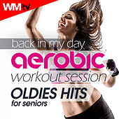Back In My Day Aerobic Workout Session - Oldies Hits For Seniors (60 Minutes Mixed Compilation for Fitness & Workout 135 Bpm / 32 Count) by Workout Music Tv
