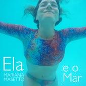 Ela e o Mar by Mariana Masetto