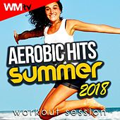 Aerobic Hits 2018 Summer Workout Session (60 Minutes Mixed Compilation for Fitness & Workout 135 Bpm / 32 Count) by Workout Music Tv