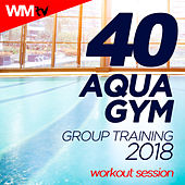 40 Aqua Gym Group Training 2018 Workout Session (Unmixed Compilation For Fitness & Workout 128 Bpm / 32 Count) by Workout Music Tv