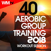 40 Aerobic Group Training 2018 Workout Session (Unmixed Compilation For Fitness & Workout 135 Bpm / 32 Count) by Workout Music Tv