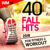 40 Fall Hits 2018 For Fitness & Workout (Unmixed Compilation For Fitness & Workout 128 - 150 Bpm / 32 Count) by Workout Music Tv