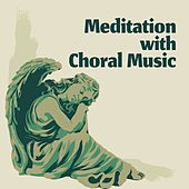 Meditation with Choral Music von Various Artists