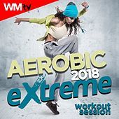 Aerobic 2018 Extreme Workout Session (60 Minutes Mixed Compilation for Fitness & Workout 150 Bpm / 32 Count) by Workout Music Tv