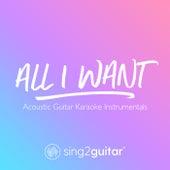 All I Want (Acoustic Guitar Karaoke Instrumentals) de Sing2Guitar