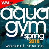 Aqua Gym Spring 2018 Workout Session (60 Minutes Mixed Compilation for Fitness & Workout 128 Bpm / 32 Count) by Workout Music Tv