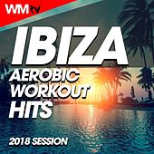 Ibiza Aerobic Workout Hits 2018 Session (60 Minutes Mixed Compilation for Fitness & Workout 135 Bpm / 32 Count) by Workout Music Tv