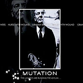 Mutation...The Lunatics Are Running The Asylum by Nurse With Wound