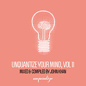 Unquantize Your Mind Vol. 11 - Compiled & Mixed by John Khan by Various Artists