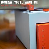 Someday You'll Want Me de Various Artists