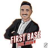 First Base by Soul Brown