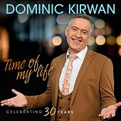 Time of My Life Celebrating 30 Years by Dominic Kirwan