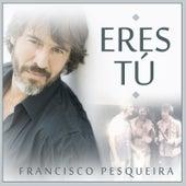 Eres Tú (feat. Carlo Argento & Claudio Pazos) de Francisco Pesqueira