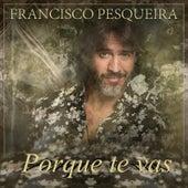 Porque Te Vas de Francisco Pesqueira