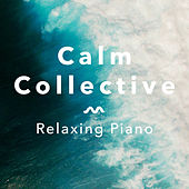 Relaxing Piano (Deluxe Edition) by The Calm Collective