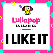 I Like It von Lullapop Lullabies