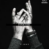 Find You von T. Dot