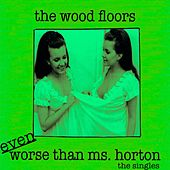 Even Worse Than Ms. Horton (The Singles) de The Wood Floors