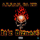 It'z Biznes$ by A.R.S.O.N. Da Kid