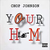 Your Him by Chop Johnson