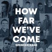 How Far We've Come von Spencer Kane
