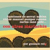 Con Aires Mariachis. Canciones de Serrat, Sabina, Victor Manuel, Samper, Rosana, Carlos Cano, Aute… de Gonzalo Reig