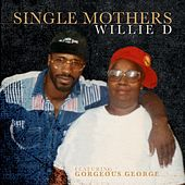 Single Mothers (feat. Gorgeous George) by Willie D