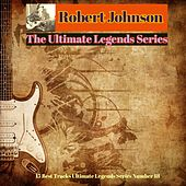 Robert Johnson - The Ultimate Legends Series (15 Best Tracks Ultimate Legends Series Number 18) by Robert Johnson